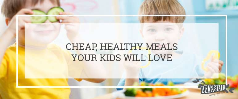 Cheap healthy meals your kids will love