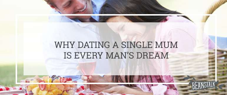Why dating a single mum is every mans dream
