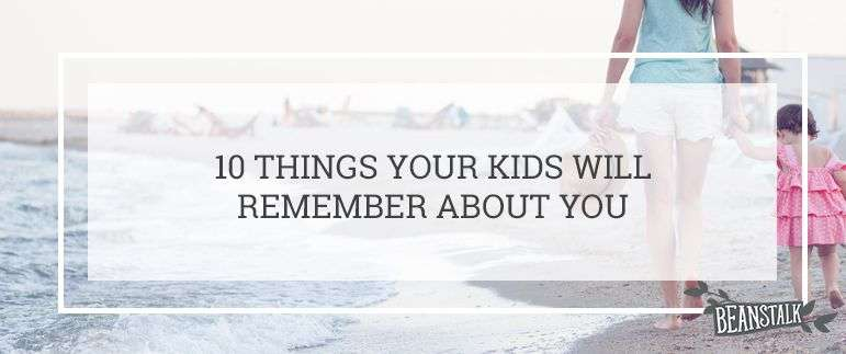 Things your kids will remember