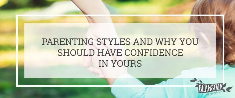 Parenting styles and why you should have confidence in yours