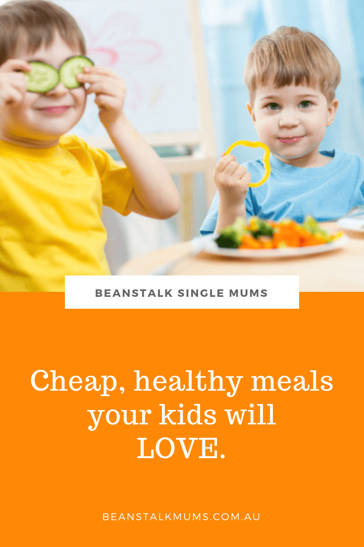 Cheap, healthy meals your kids will love | Beanstalk Single Mums Pinterest