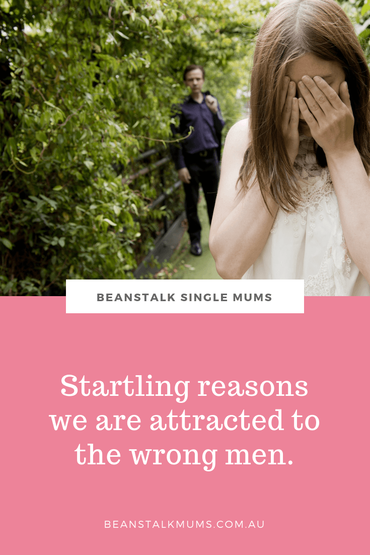 Startling reasons why we are attracted to the wrong men | Beanstalk Single Mums Pinterest