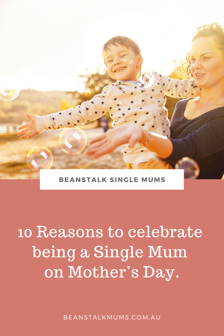 10 Reasons to celebrate being a Single Mum on Mother's Day | Beanstalk Single Mums Pinterest