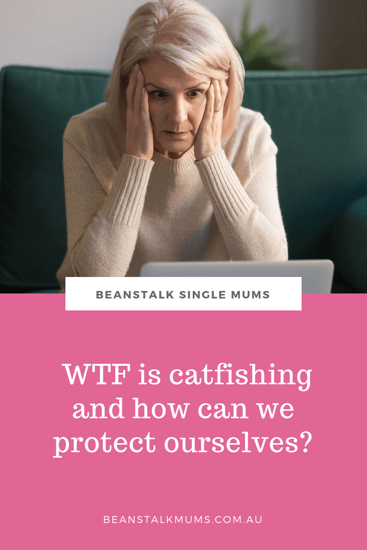 Wtf is catfishing and how can we protect ourselves? | Beanstalk Single Mums Pinterest