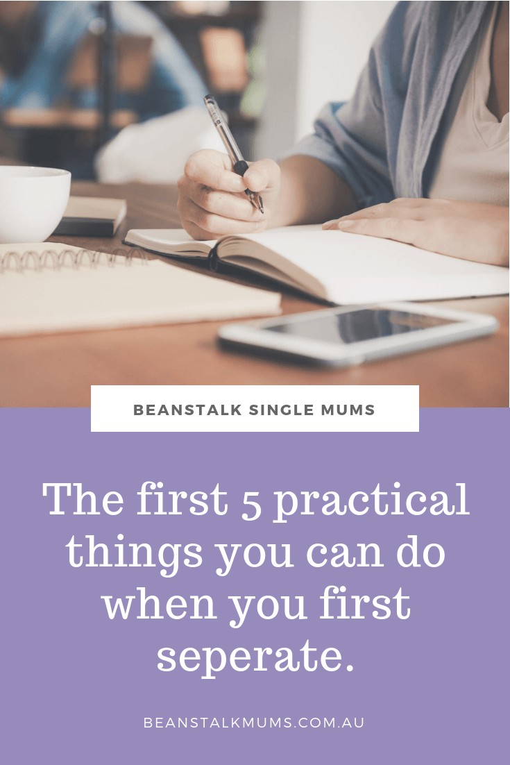 The first 5 practical things to do when you separate | Beanstalk Single Mums Pinterest