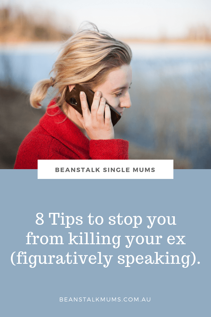 8 Tips to stop you from killing your ex | Beanstalk Mums