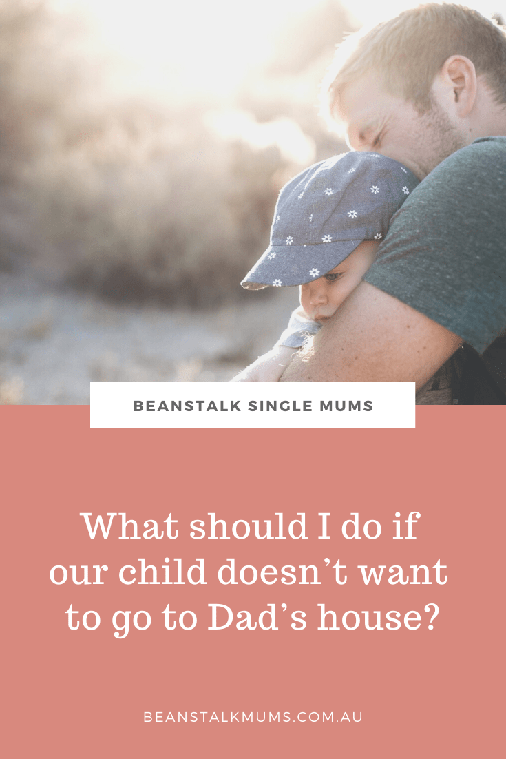 What should I do if our child doesn't want to go to Dad's house? | Beanstalk Single Mums Pinterest