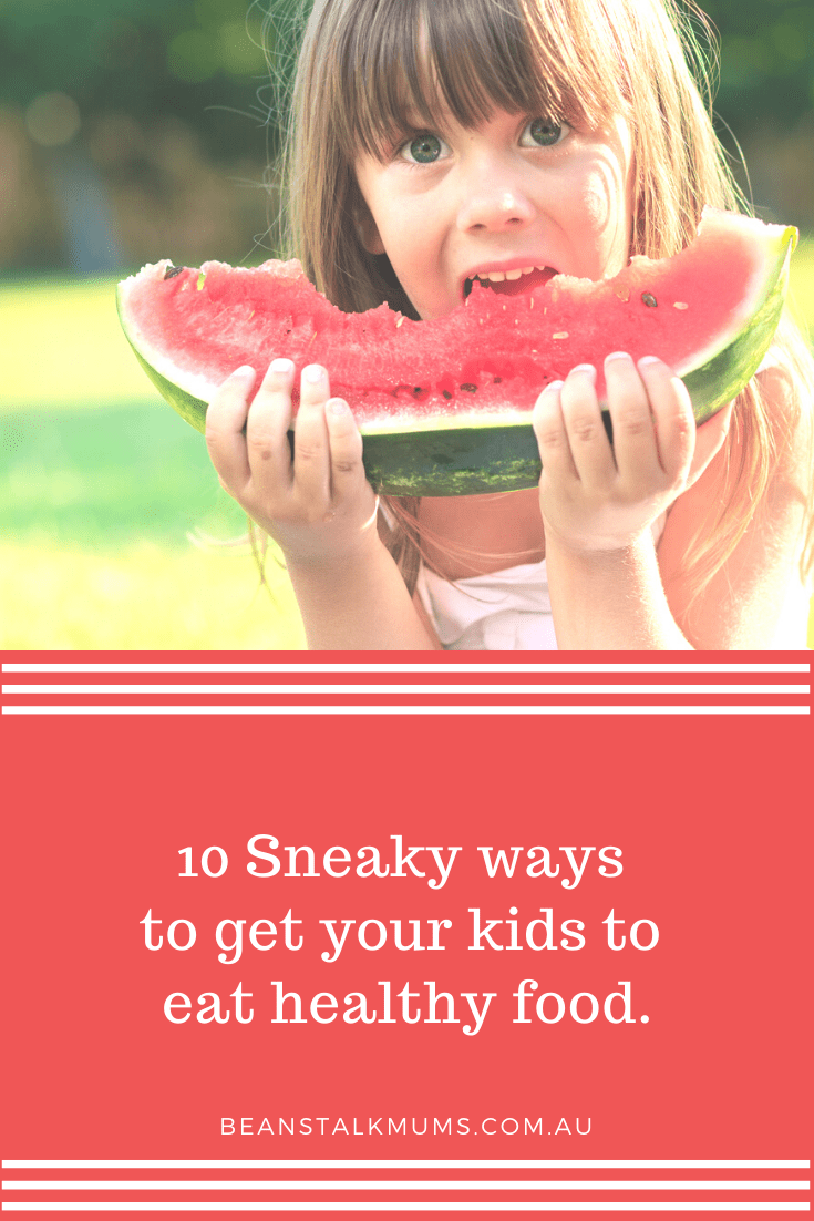 10 Sneaky ways to get your kids to eat healthy food | Beanstalk Single Mums Pinterest