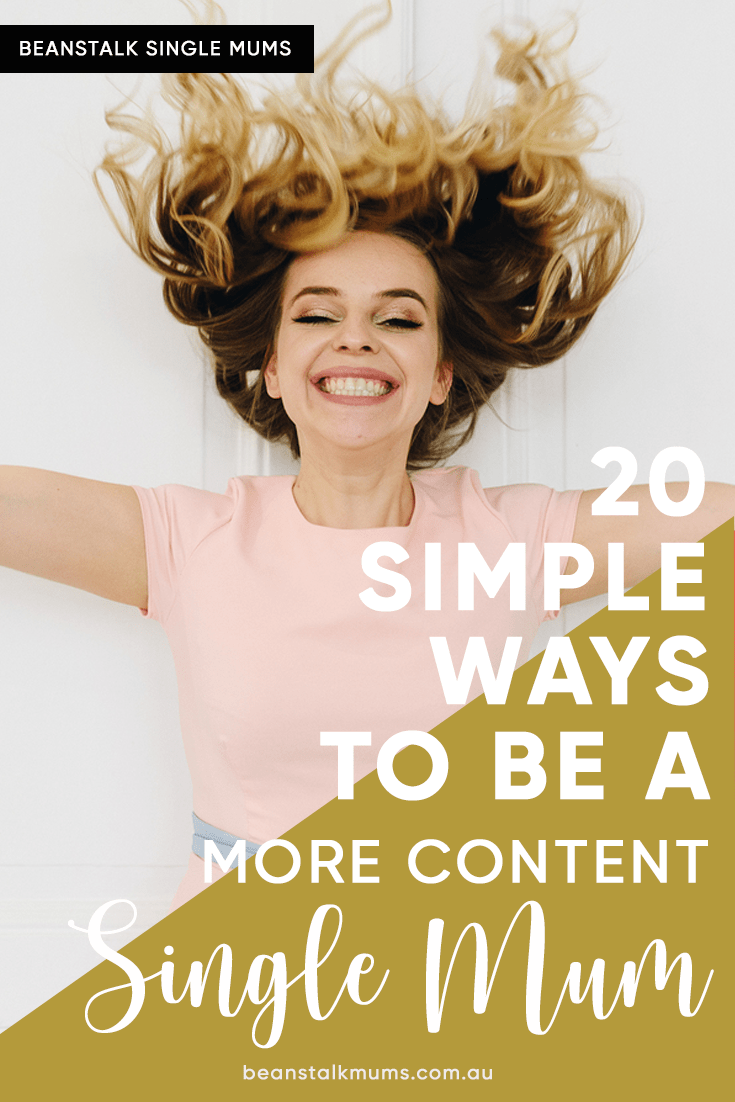 20 Simple ways to be a more content single mum | Beanstalk Single Mums Pinterest