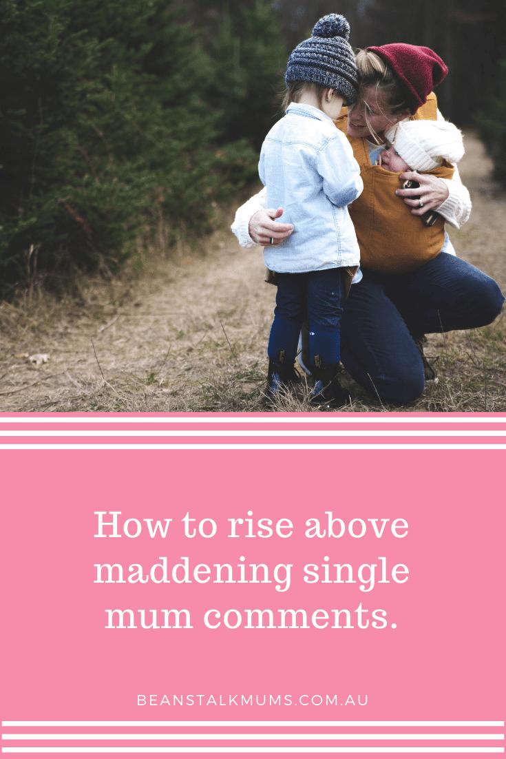 Rise above maddening single mum comments | Beanstalk Single Mums