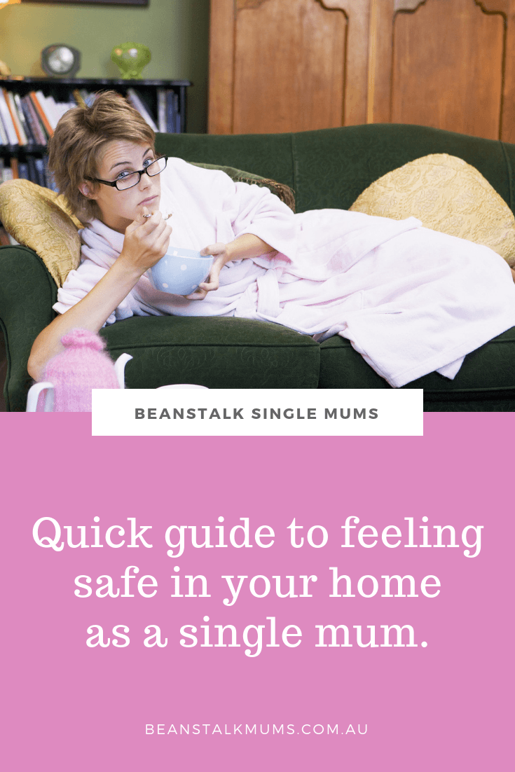 Quick guide to feeling safe in your home as a single mum | Beanstalk Mums