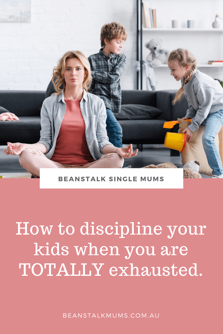 How to discipline your kids when you're exhausted | Beanstalk Single Mums Pinterest