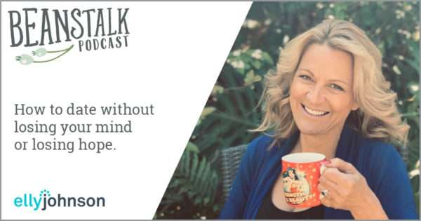 How to date without losing your mind | Beanstalk Single Mums Podcast