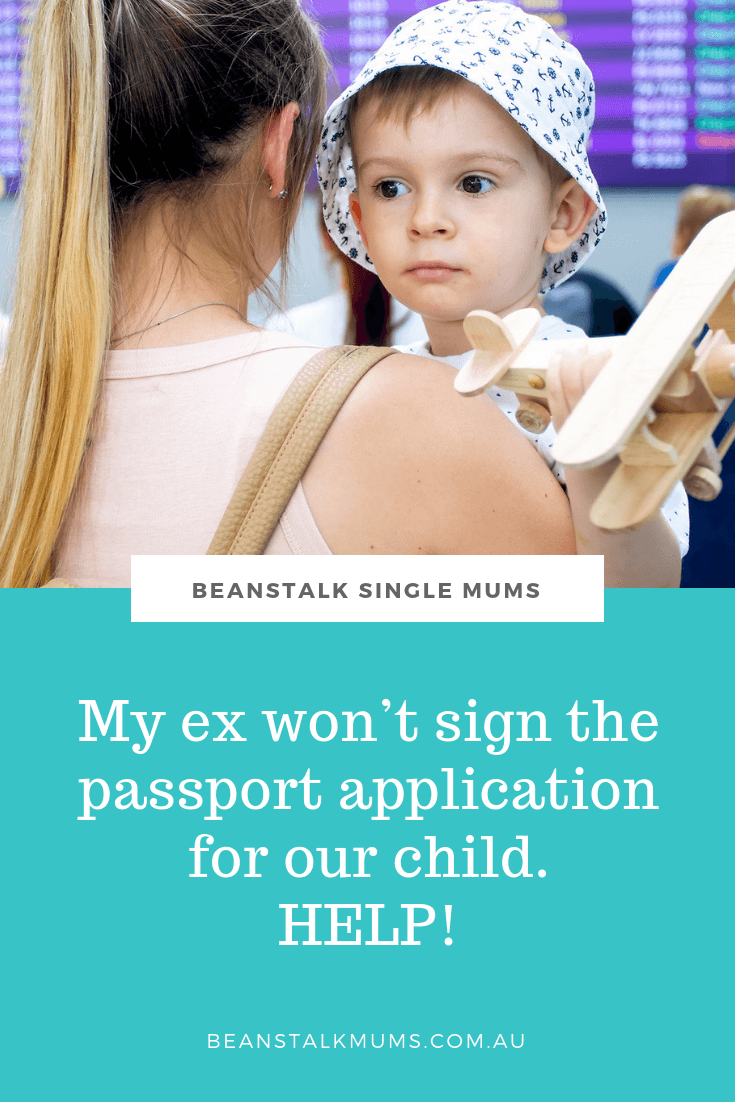 Ex won't sign passport application for your child? | Beanstalk Single Mums Pinterest