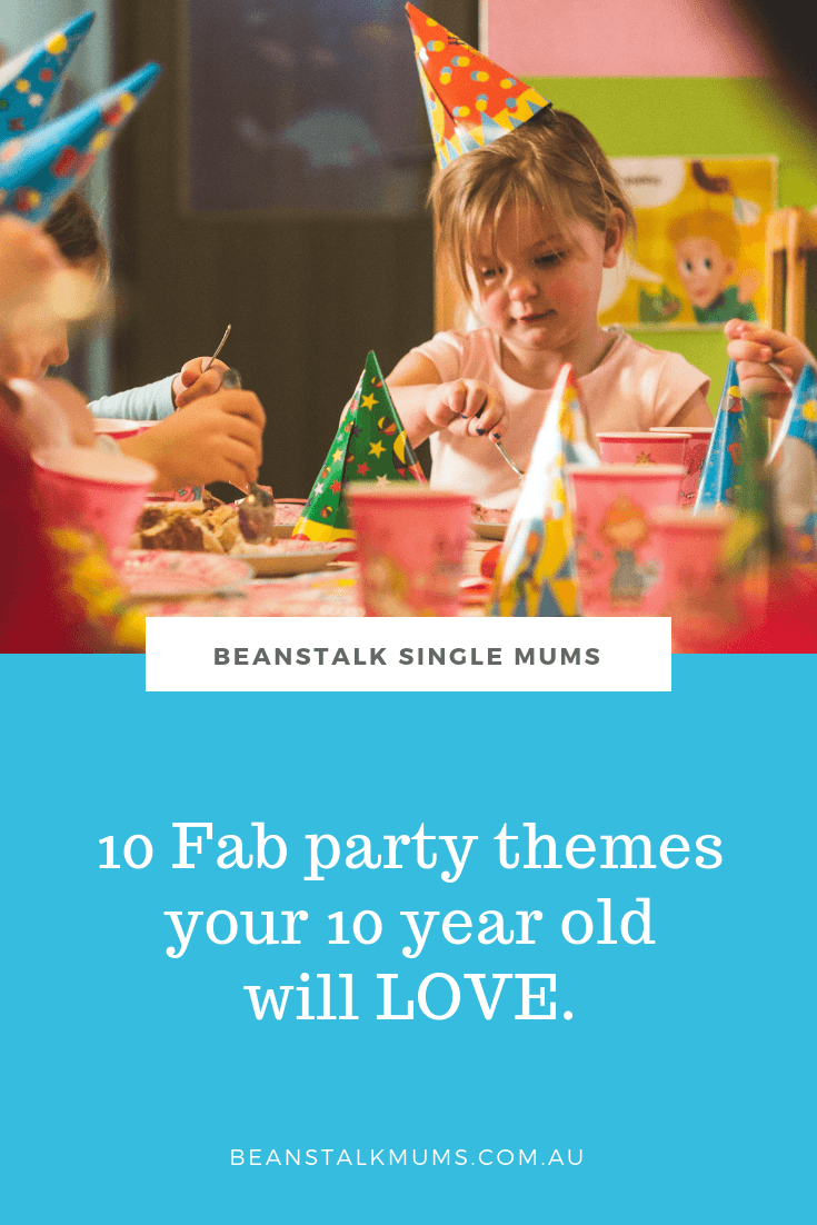10 Fab party themes your 10 year old will love   Beanstalk Single Mums Pinterest