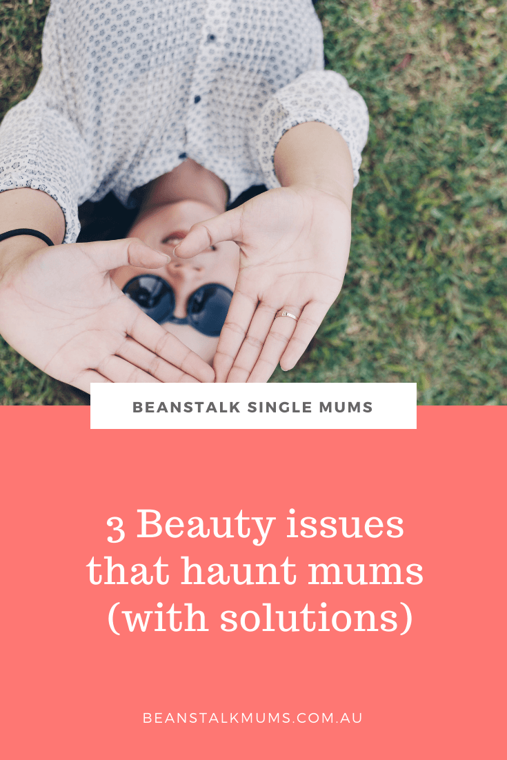 3 Beauty issues that haunt mums (with solutions) | Beanstalk Single Mums Pinterest