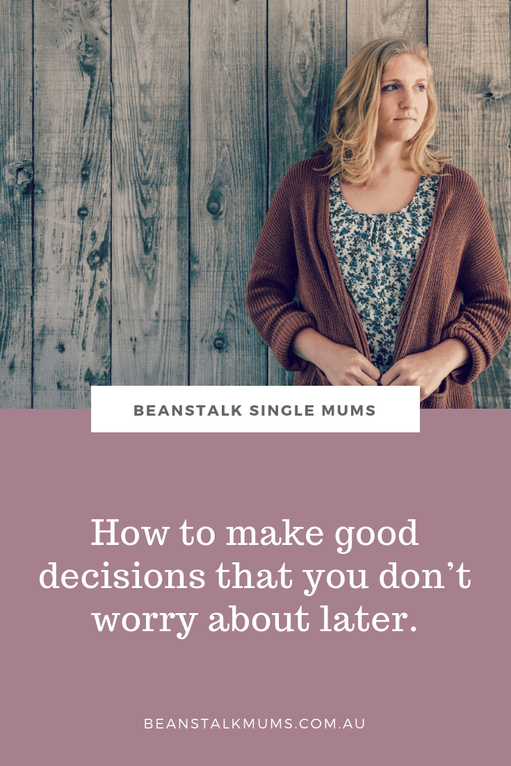 How to make good decisions that you don't worry about later | Beanstalk Single Mums Pinterest