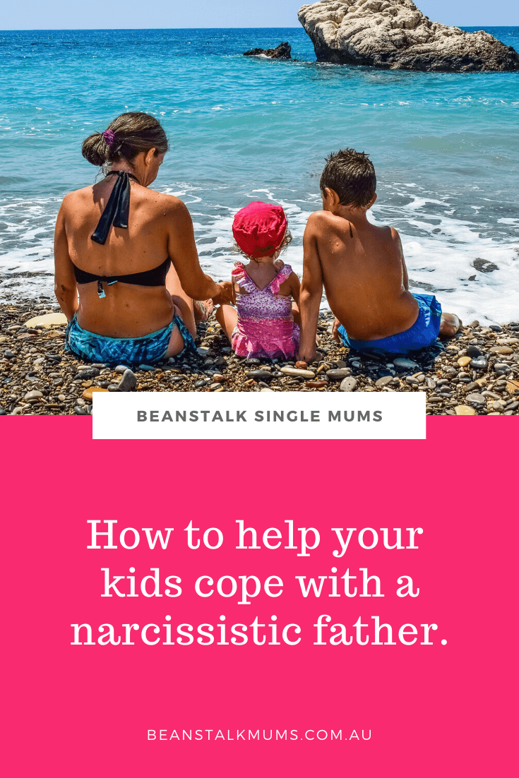 How to help your kids cope with a narcissistic father | Beanstalk Single Mums Pinterest