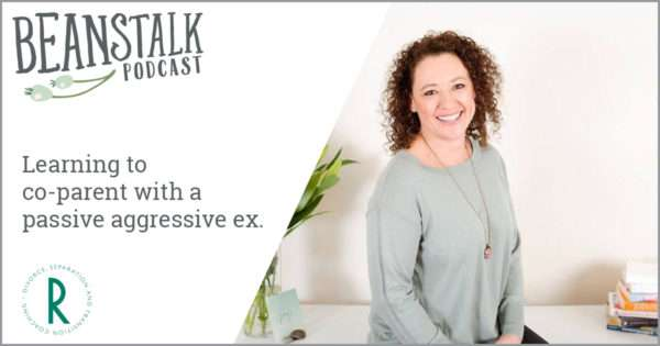 Learning to co-parent with a passive aggressive ex | Beanstalk Mums Podcast
