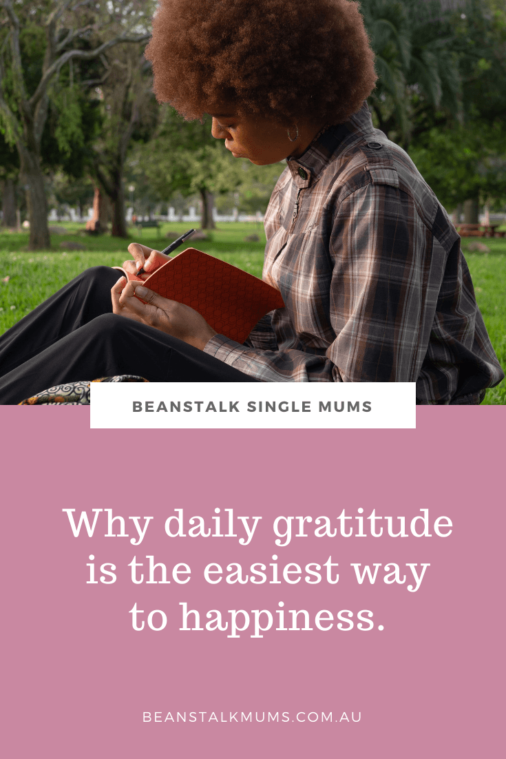 Why daily gratitude is the easiest way to happiness | Beanstalk Single Mums Pinterest