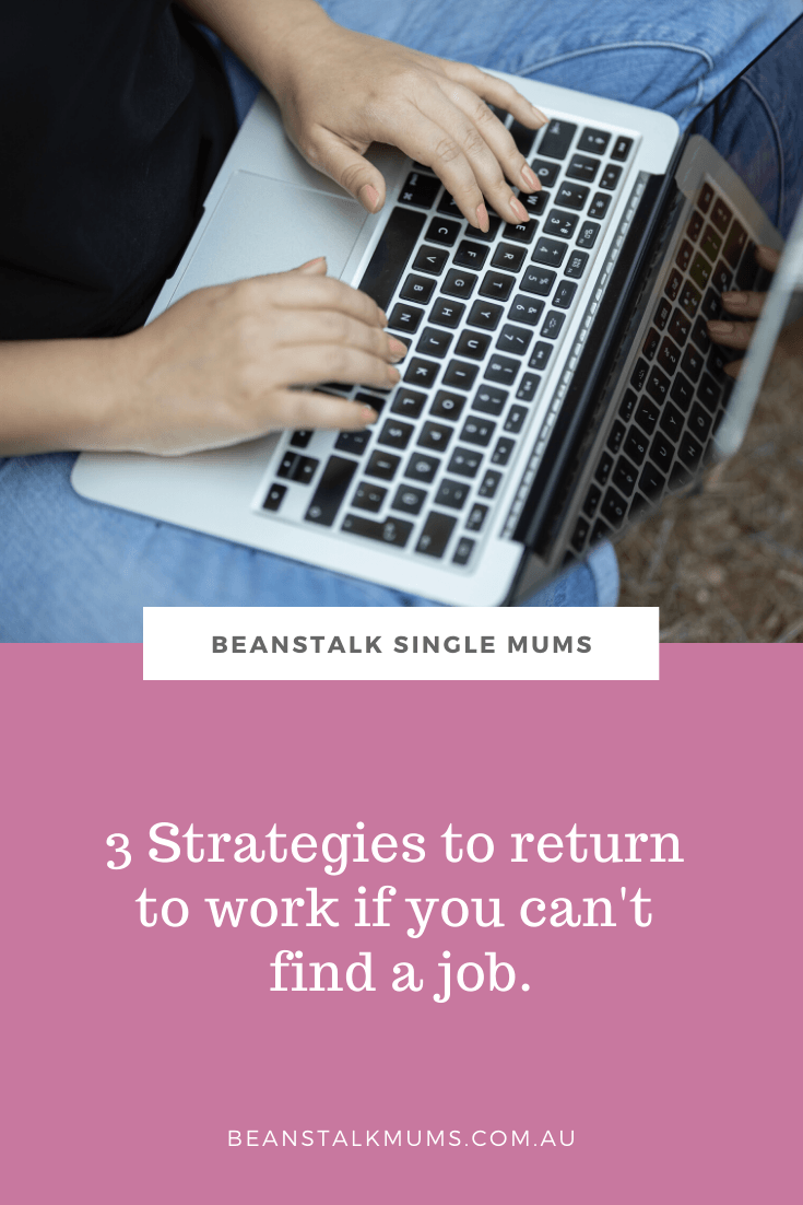 3 Strategies to return to work if you can't find a job | Beanstalk Single Mums Pinterest
