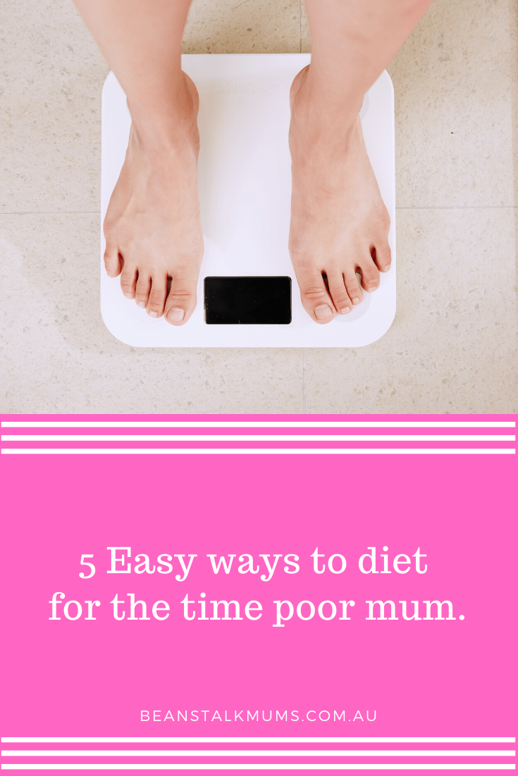 5 Easy ways to diet for the time poor mum | Beanstalk Single Mums Pinterest