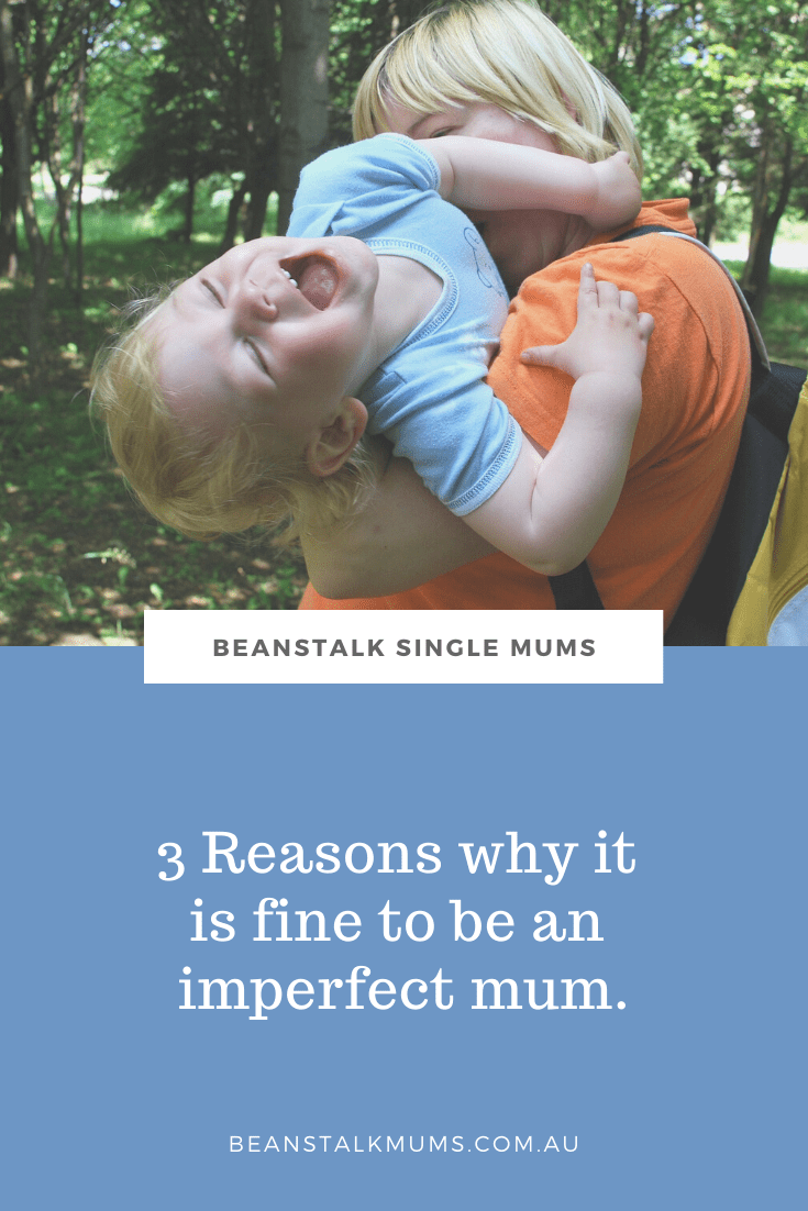 3 Reasons why it is fine to be an imperfect mum | Beanstalk Single Mums Pinterest