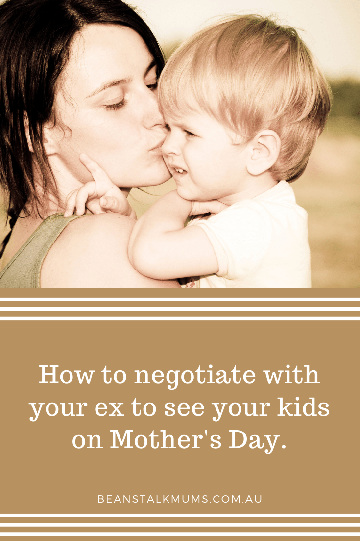 How to negotiate with your ex to see your kids on Mother's Day | Beanstalk Single Mums Pinterest