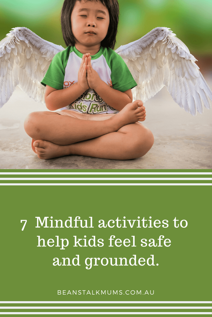 7 Mindful activities to help kids feel safe and grounded | Beanstalk Single Mums Pinterest