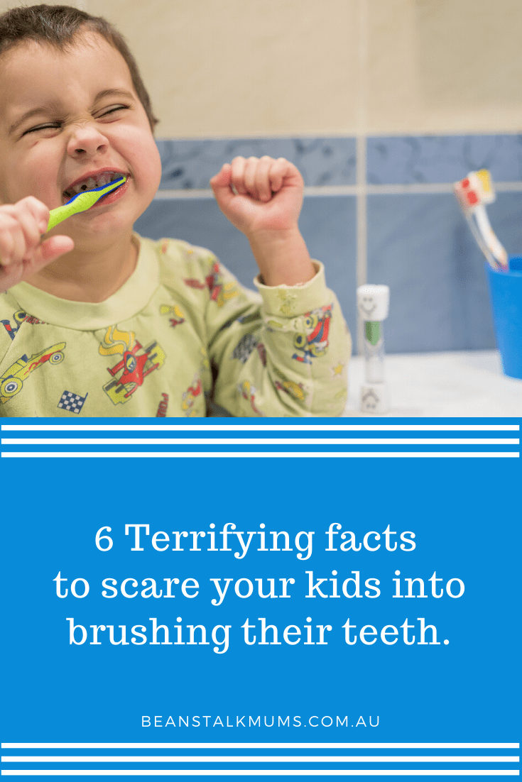 6 Terrifying facts to scare your kids into brushing their teeth | Beanstalk Single Mums Pinterest