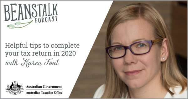 Helpful tips to complete your tax return in 2020 | ATO | Beanstalk Mums podcast