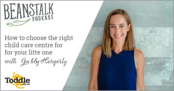 How to choose the right child care centre for your little one | Beanstalk Single Mums podcast