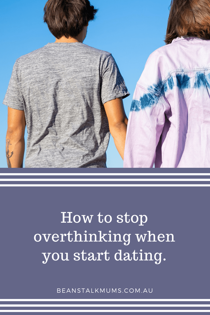How to stop overthinking when you start dating | Beanstalk Single Mums Pinterest