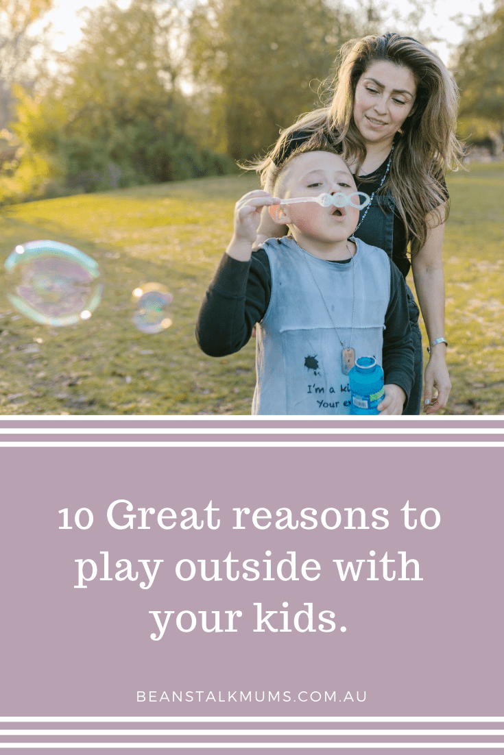 Reasons to play outside with your kids | Beanstalk Single Mums Pinterest